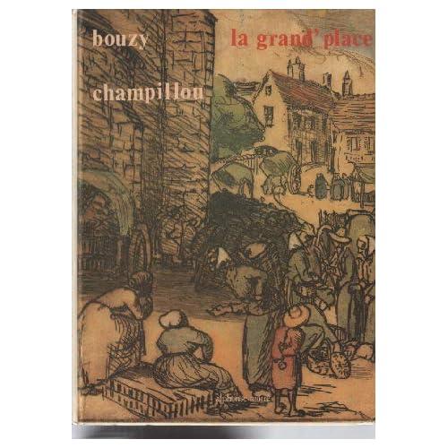 La grand\'place: Jean Champillou, dessins et gravures sur les foires et marchés, catalogue raisonné de son oeuvre gravé sur ce thème