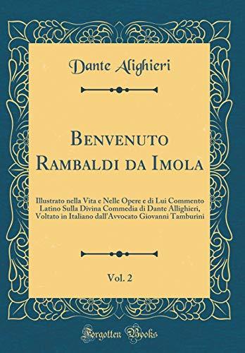 Benvenuto Rambaldi da Imola, Vol. 2: Illustrato nella Vita e Nelle Opere e di Lui Commento Latino Sulla Divina Commedia di Dante Allighieri, Voltato ... Giovanni Tamburini (Classic Reprint)