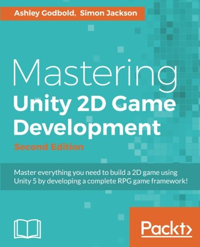 Mastering Unity 2D Game Development - Second Edition por Ashley Godbold
