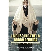 La Busqueda de La Barba Perdida: Una Mirada Interna Al Control Mental de Una Religion
