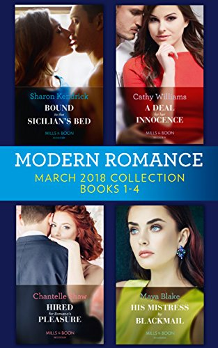 Modern Romance Collection: March 2018 Books 1 - 4: Bound to the Sicilian's Bed (Conveniently Wed!) / A Deal for Her Innocence / Hired for Romano's Pleasure ... Blackmail (Mills & Boon e-Book Collections)