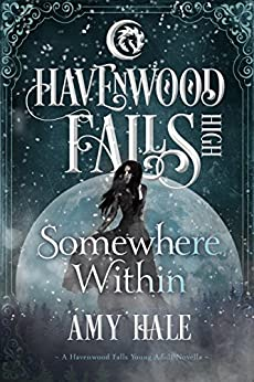 Somewhere Within: (A Havenwood Falls High Novella) by [Hale, Amy]