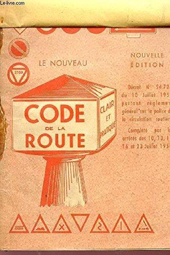 LE NOUVEAU CODE DE LA ROUTE - DECRET N°54.724 DU 10 JUILLET 1954 PORTANT LE REGLEMENT GENERAL SUR LA POLICE DE LA CIRCULATION ROUTIERE - COMPLETE PAR LES ARRETES DES 10,13,15,16 ET 23 JUILLET 1954.