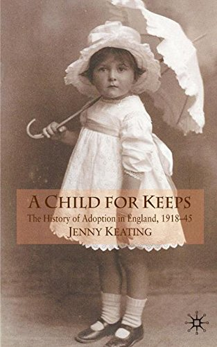 A Child for Keeps: The History of Adoption in England, 1918-45: 0