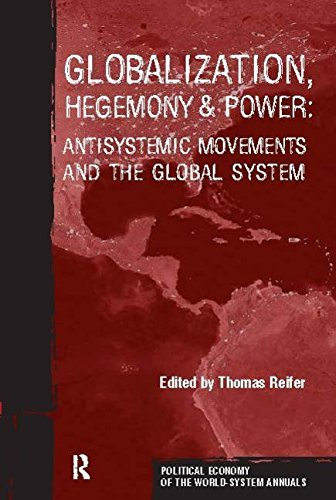 Globalization, Hegemony and Power: Antisystemic Movements and the Global System (Political Economy of the World-System Annuals) by Thomas Reifer (2004-09-10)