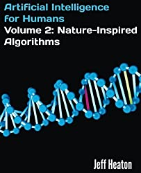 Artificial Intelligence for Humans, Volume 2: Nature-Inspired Algorithms by Jeff Heaton (2014-05-28)