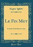 Telecharger Livres Le Fin Mot Comedie Vaudeville En Un Acte Classic Reprint (PDF,EPUB,MOBI) gratuits en Francaise