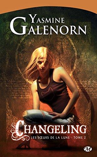 Changeling: Les Soeurs de la lune, T2 par Yasmine Galenorn