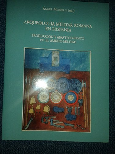 Arqueología militar romana en Hispania II: Producción y abastecimiento en el ámbito militar