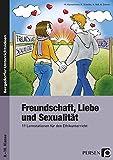 Freundschaft, Liebe und Sexualität: 11 Lernstationen für den Ethikunterricht (8. bis 10. Klasse)