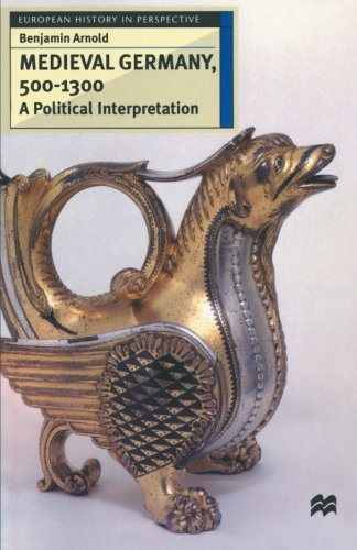 Medieval Germany, 500-1300: A Political Interpretation (European History in Perspective)