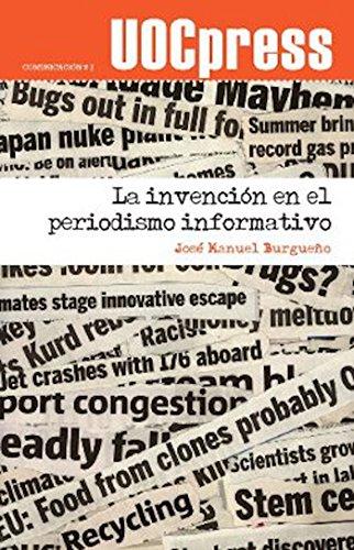 La invención en el periodismo informativo (UOCPress Comunicación) por José Manuel Burgueño Muñoz