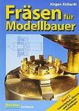 Fräsen für Modellbauer. Band 2: Frästechniken, Messen und Sonderanwendungen.
