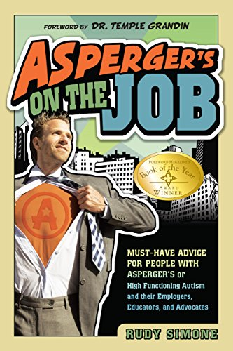 Asperger's on the Job: Must-Have Advice for People with Asperger's or High Functioning Autism, and Their Employers, Educators, and Advocates por Rudy Simone