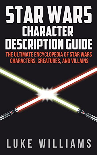 Star Wars: Star Wars Character Description Guide (The Ultimate Encyclopedia of Star Wars Characters, Creatures, and Villains) (English Edition)