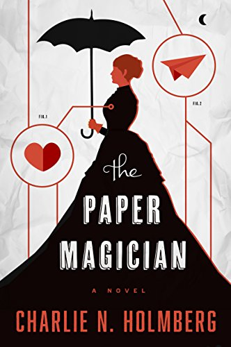 The Paper Magician (The Paper Magician Series, Book 1) by [Holmberg, Charlie N.]