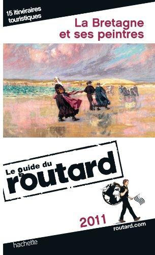 Guide du Routard La Bretagne et ses peintres 2011 par André Cariou, Philippe Gloaguen