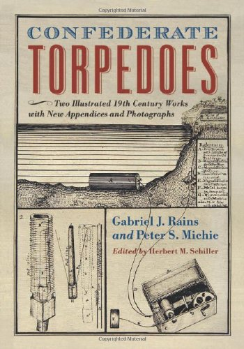 Confederate Torpedoes: Two Illustrated 19th Century Works with New Appendices and Photographs
