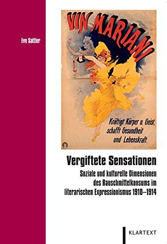 Vergiftete Sensationen: Soziale und kulturelle Dimensionen des Rauschmittelkonsums im literarischen Expressionismus 1910-1914 (Düsseldorfer Schriften zur Literatur- und Kulturwissenschaft)