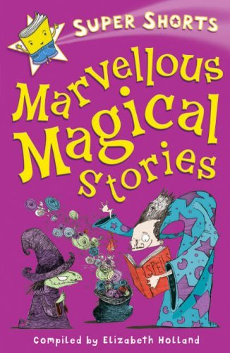 Marvellous Magical Stories (Super Shorts) by Elizabeth Holland and Sarah Horne (2007-08-06)