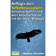 Beflügle dein Selbstbewusstsein, Selbstwertgefühl und dein Selbstvertrauen mit der Adler-Strategie