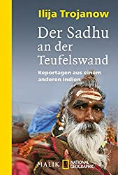Der Sadhu an der Teufelswand: Reportagen aus einem anderen Indien (National Geographic Taschenbuch, Band 40153)