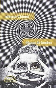 Manos de lumbre par Alberto Chimal