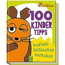 Die Maus - 100 Kindertipps: Basteln - Entdecken - Forschen