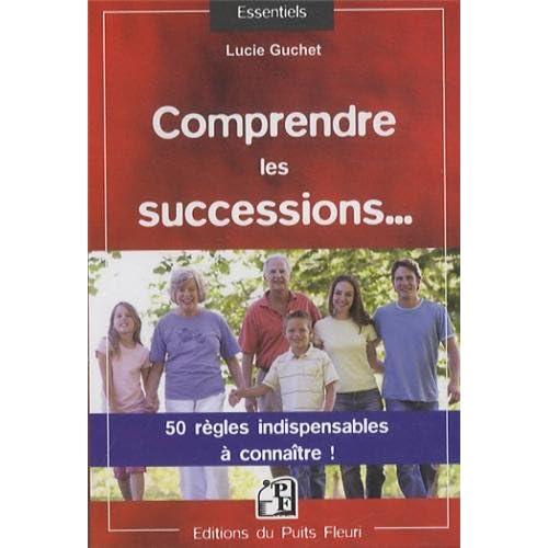Comprendre les successions...: 50 règles indispensables à connaître !