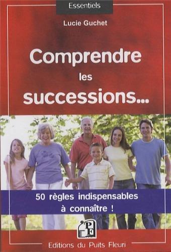 Comprendre les successions...: 50 règles indispensables à connaître ! par Lucie Guchet