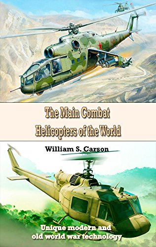 The Main Combat Helicopters Of The World: Unique Modern And Old World War  Technology (