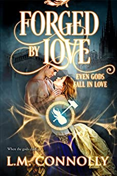 Forged by Love (Even Gods Fall in Love) by [Connolly, L.M.]