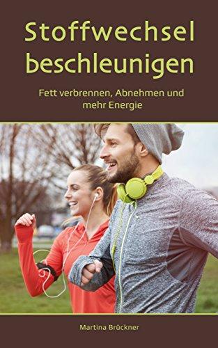 Stoffwechsel beschleunigen: Fett verbrennen, Abnehmen und mehr Energie (Fettlogik überwinden, Stoffwechsel anregen, Muskelaufbau, Abnehmen ohne Diät, Fett verbrennen am Bauch, Stoffwechselkur ) (Energie-muskelaufbau Ernährung)