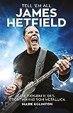 Tell 'Em All - James Hetfield: Die Biografie des Frontmanns von Metallica