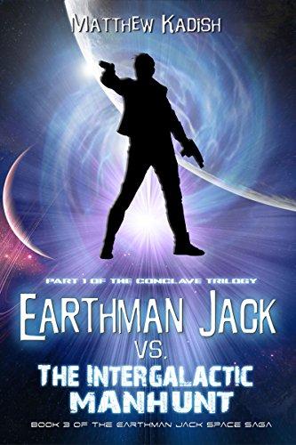 Earthman Jack vs. The Intergalactic Manhunt: Book 1 Of The Conclave Trilogy (Earthman Jack Space Saga 3) (English Edition)