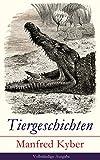 Tiergeschichten - Vollständige Ausgabe: Märchen und Fabeln: Das patentierte Krokodil + Jakob Krakel-Kakel + Onkel Nuckel + Die Haselmaushochzeit + Stumme ... leichtsinnige Maus + Das Faultier und mehr