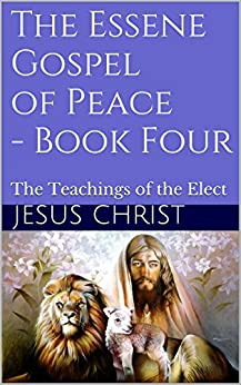 The Essene Gospel of Peace - Book Four: The Teachings of the Elect