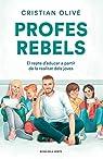 Profes rebels: El repte d'educar a partir de la realitat dels joves par Cristian Olivé Peñas