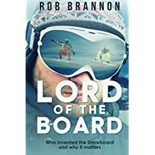 Lord of the Board: Who invented the Snowboard and why it matters (English Edition)
