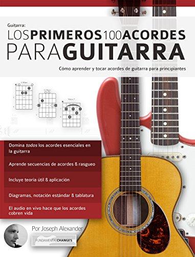 Guitarra: Los primeros 100 acordes para guitarra: Cómo aprender y tocar acordes de guitarra