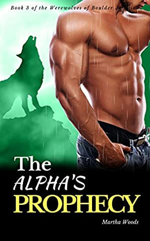 The Alpha's Prophecy (Werewolves of Boulder Junction Book 3)