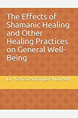 The Effects of Shamanic Healing and Other Healing Practices on General Well-Being Paperback