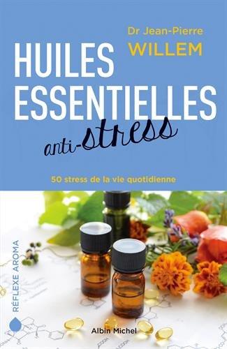 Huiles essentielles anti-stress: 50 stress de la vie quotidienne