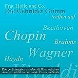 Frau Holle und Co.: Die berühmtesten Kinder- und Hausmärchen arrangiert mit Meisterwerken der klassischen Musik