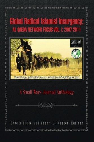 Global Radical Islamist Insurgency: Al Qaeda Network Focus Vol. I: 20072011: A Small Wars Journal Anthology