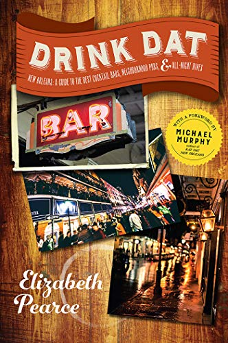 Drink Dat New Orleans: A Guide to the Best Cocktail Bars, Neighborhood Pubs, and All-Night Dives (English Edition)