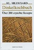 Dinkelkochbuch: Über 200 erprobte Rezepte - Rosmarie Müller
