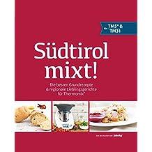 Südtirol mixt!: Die besten Grundrezepte & regionale Lieblingsgerichte für Thermomix®