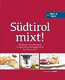 Südtirol mixt!: Die besten Grundrezepte & regionale Lieblingsgerichte für Thermomix® TM5® & TM31