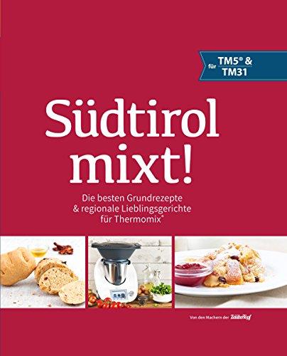 Südtirol mixt!: Die besten Grundrezepte & regionale Lieblingsgerichte in einem Buch für Thermomix ® TM5® TM31 TM6